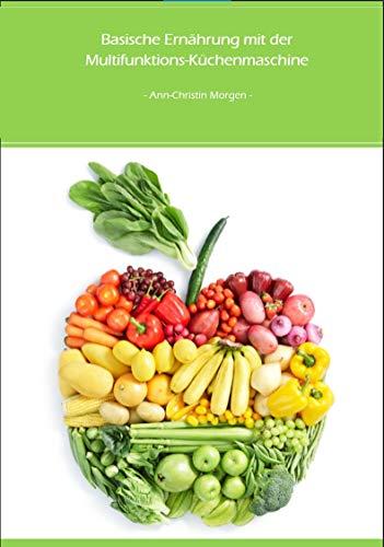 Basische Ernährung mit der Multifunktions-Küchenmaschine