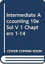 Intermediate Accounting Solutions Manual Chapters 1-14 V 1 10e