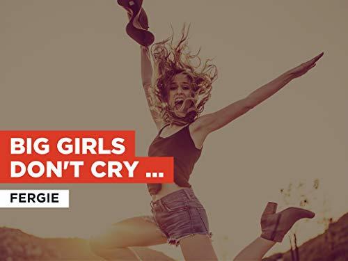 Big Girls Don't Cry (Personal) (Radio Version) al estilo de Fergie
