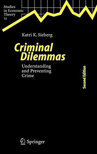Criminal Dilemmas: Understanding and Preventing Crime (Studies in Economic Theory)
