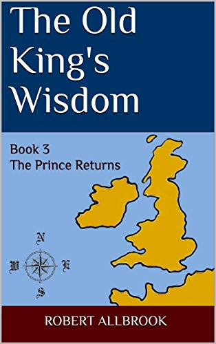 The Old King's Wisdom: Book 3 The Prince Returns (English Edition)