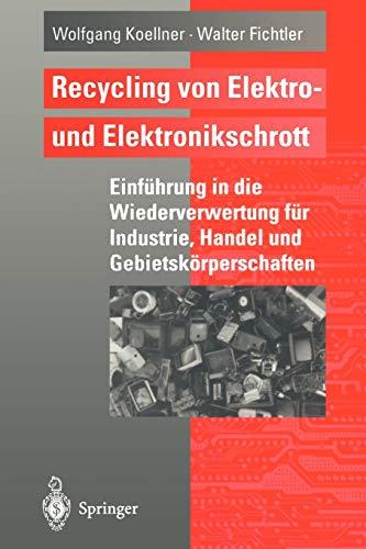 Recycling von Elektro- und Elektronikschrott: Einführung in die Wiederverwertung für Industrie, Handel und Gebietskörperschaften