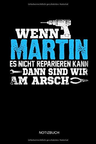 Wenn Martin es nicht reparieren kann dann sind wir am Arsch: Martin - Lustiges Männer Namen Notizbuch mit Punktraster. Tolle Handwerker & Heimwerker ... Vatertag, Namenstag & zu Weihnachten.