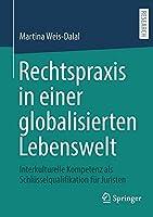 Rechtspraxis in einer globalisierten Lebenswelt: Interkulturelle Kompetenz als Schluesselqualifikation fuer Juristen