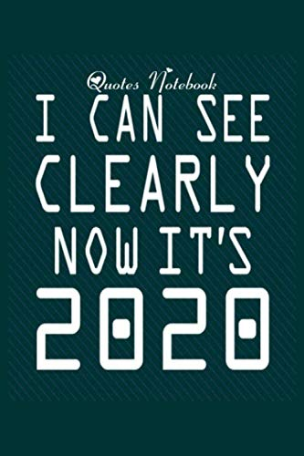 Quotes Notebook: i can see clearly now its 2020 - 50 sheets, 100 pages - 6 x 9 inches
