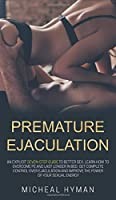 Premature Ejaculation: An Explicit Seven-Step Guide to Better Sex. Learn How to Overcome PE and Last Longer in Bed. Get Complete Control Over Ejaculation and Improve the Power of Your Sexual Energy