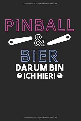 Pinball Und Bier Darum Bin Ich Hier: Flipperautomat & Arcade-Spiel Notizbuch 6'x9' Spielautomat Geschenk Für Game & Pinball