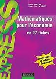 Mathématiques pour l'économie - En 27 fiches - Dunod - 04/09/2006