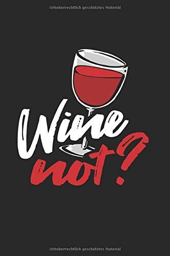 Wine Not?: Din A5 Liniertes Heft (Liniert) Für Weintrinker Weinliebhaber Sommelier | Notizbuch Tagebuch Planer Alkohol Wein Rotwein Weißwein | Notiz Buch Geschenk Weinfest Weinzeit Weinprobe Notebook