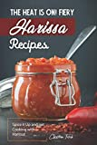 The Heat is On! Fiery Harissa Recipes: Spice it Up and get Cooking with Harissa!