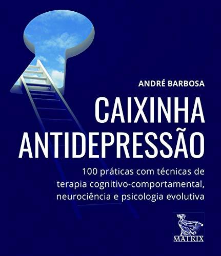 Caixinha antidepressão: 100 práticas com técnicas de terapia cognitivo-comportamental, neurociência e psicologia evolutiva