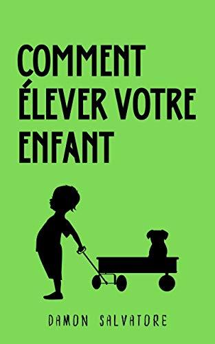 COMMENT ÉLEVER VOTRE ENFANT: COMMENT ÉLEVER VOTRE ENFANT Damon Salvatore (French Edition)