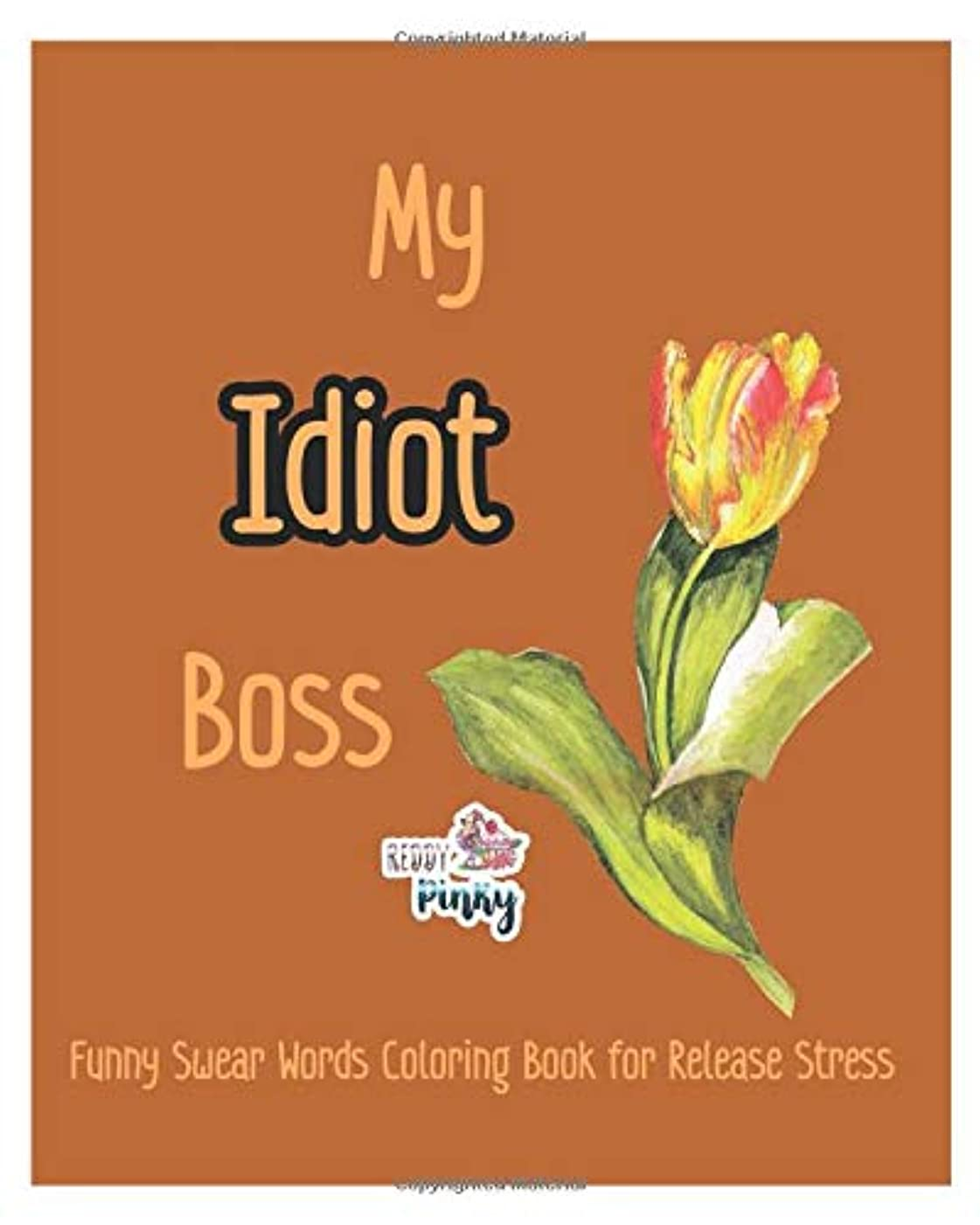 間若い兄弟愛My Idiot Boss: Funny Swear Words Coloring Book for Release Stress (Adult Sweary 999)