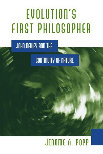 Evolution's First Philosopher: John Dewey and the Continuity of Nature (SUNY series in Philosophy and Biology) (English Edition)