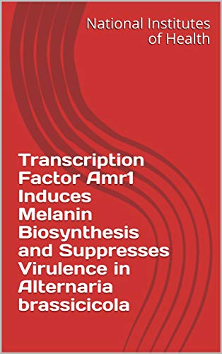 Transcription Factor Amr1 Induces Melanin Biosynthesis and Suppresses Virulence in Alternaria brassicicola (English Edition)
