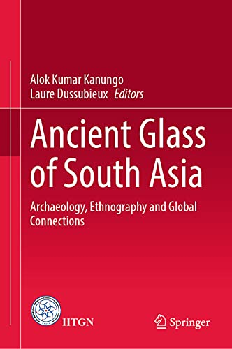 Ancient Glass of South Asia: Archaeology, Ethnography and Global Connections (English Edition)
