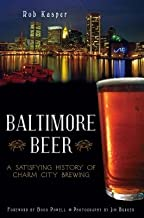 By Rob Kasper Baltimore Beer: Brewing: A Satisfying History of Charm City [Paperback]