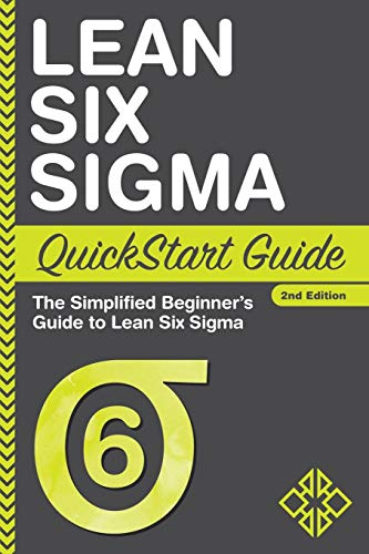 Lean Six Sigma QuickStart Guide: The Simplified Beginner's Guide to Lean Six Sigma