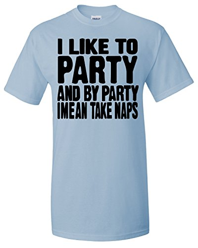Hot Ass Tees Adult Novelty I Like to Party and by Party I Mean Take Naps Funny Novelty Parody T-Shirt Light Blue XX-Large
