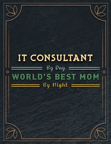 It Consultant By Day World's Best Mom By Night Lined Notebook Daily Journal: Budget, A4, Business, Daily, Personal, College, Sch