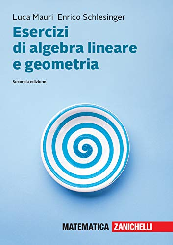 Esercizi di algebra lineare e geometria. Con aggiornamento online