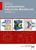 Arbeitsheft Grundkenntnisse Industrielle Metallberufe: Lernfelder 1--4 - Reiner Haffer