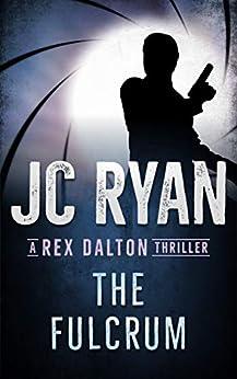 The Fulcrum: A Rex Dalton Thriller by [JC Ryan, Laurie Vermillion]