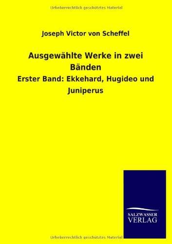 Ausgewählte Werke in zwei Bänden: Erster Band: Ekkehard, Hugideo und Juniperus