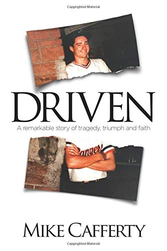 Driven: A remarkable story of tragedy, triumph and faith