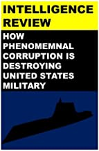 Intelligence Review: How Corruption is destroying Military Effectiveness of United States of America (US Military Corrupti...