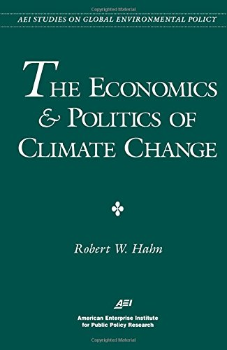 Economics and Politics of Climate Change (AEI Studies on Global Environmental Policy)