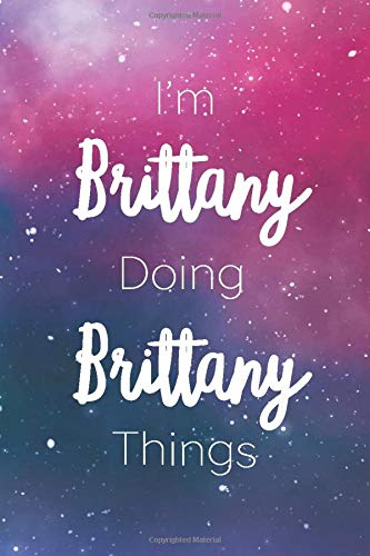 I\'m Brittany Doing Brittany Things: Personalized Name Journal Writing Notebook For Girls and Women