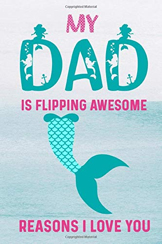 My Dad Is Flipping Awesome Reasons I Love You: I Wrote This Book About You Dad - A Fill In The Blank Book About Dad From Daughter Who Likes Mermaids For Father's Day