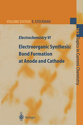 Electrochemistry VI: Electroorganic Synthesis: Bond Formation at Anode and Cathode (Topics in Current Chemistry (185), Band 185)