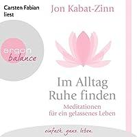 Im Alltag Ruhe finden: Meditationen für ein gelassenes Leben Hörbuch