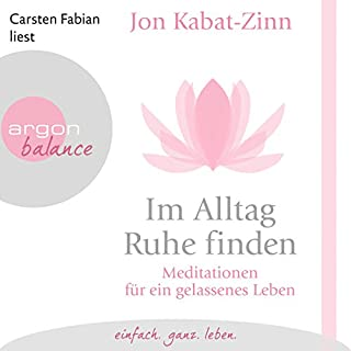 Im Alltag Ruhe finden     Meditationen für ein gelassenes Leben              Autor:                                                                                                                                 Jon Kabat-Zinn                               Sprecher:                                                                                                                                 Carsten Fabian                      Spieldauer: 1 Std. und 21 Min.     185 Bewertungen     Gesamt 4,4