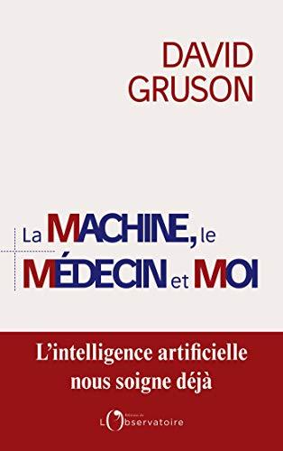 La machine, le médecin et moi (EDITIONS DE L'O) (French Edition)