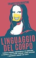 Linguaggio del Corpo: Il manuale completo per leggere la mente delle persone tramite il linguaggio non verbale.