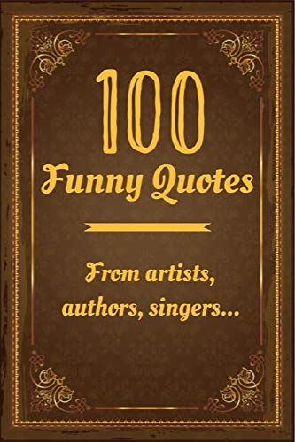 100 Funny Quotes from artists, authors, singers …: Funny Quote books with inspirational quotes, positives quotes, laugh quotes… (English Edition)