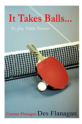 It Takes Balls...: To Play Table Tennis