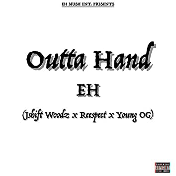 Outta Hand (feat. Jshift Woodz, Reespect & Young OG)