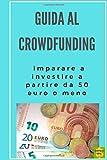 Guida al crowdfunding: Imparare a investire a partire da 50