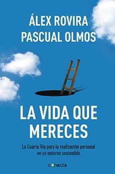 La vida que mereces: La cuarta vía para la realización personal en un entorno sostenible (Spanish Edition) by [Álex Rovira, Pascual Olmos]