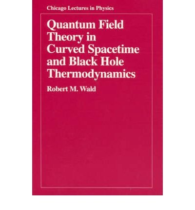 By Wald, Robert M. ( Author ) [ Quantum Field Theory in Curved Spacetime and Black Hole Thermodynamics By Nov-1994 Paperback
