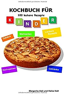 Kochbuch für Kinder: 100 leckere Rezepte - Kochen für Kinder leicht gemacht (German Edition)