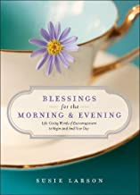 Blessings for the Morning and Evening: Life-Giving Words of Encouragement to Begin and End Your Day