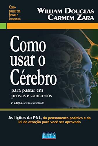 Como Usar o Cérebro Para Passar em Provas e Concursos: as Lições da PNL, do Pensamento Positivo e da lei da Atração Para Você ser Aprovado