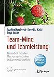 Team-Mind und Teamleistung: Teamarbeit zwischen Managementmärchen und Arbeitswirklichkeit