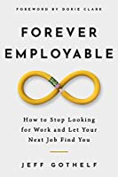 Forever Employable: How to Stop Looking for Work and Let Your Next Job Find You (English Edition)