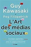 L'Art des médias sociaux: Statrégies gagnantes pour un usage professionnel.